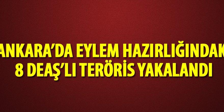 Ankara'da eylem hazırlığındaki 8 DEAŞ'lı terörist yakalandı