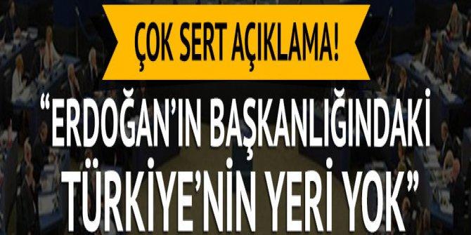 Çok sert açıklama: Erdoğan'ın başkanlığındaki Türkiye'nin AB'de yeri yok