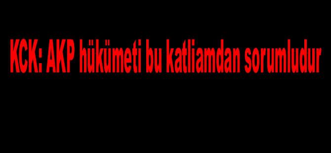 KCK: AKP hükümeti bu katliamdan sorumludur