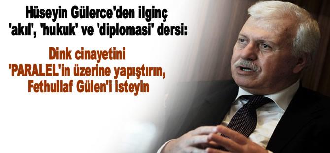"""""""Hrant Dink cinayetini 'Paralel'in üzerine yapıştırın, Gülen'i isteyin"""""""
