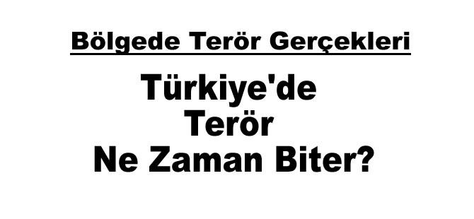 Türkiye'de Terör Ne Zaman Biter?