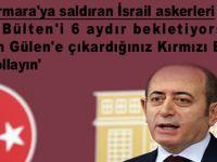 Mavi Marmara'ya saldıran İsrail askerleri ile ilgili KIRMIZI BÜLTEN 6 aydır bekletiyorsunuz...